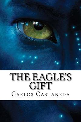 The Eagle's Gift - Castaneda, Carlos, and Bracho, Raul (Editor)