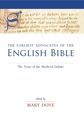 The Earliest Advocates of the English Bible: The Texts of the Medieval Debate - Dove, Mary (Editor)