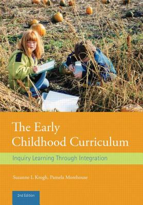 The Early Childhood Curriculum: Inquiry Learning Through Integration - Krogh, Suzanne L, and Morehouse, Pamela