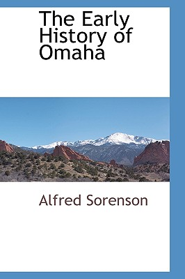The Early History of Omaha - Sorenson, Alfred