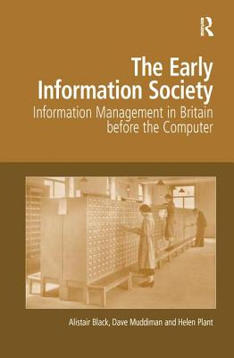 The Early Information Society: Information Management in Britain Before the Computer - Black, Alistair