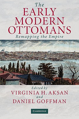 The Early Modern Ottomans: Remapping the Empire - Aksan, Virginia H (Editor)