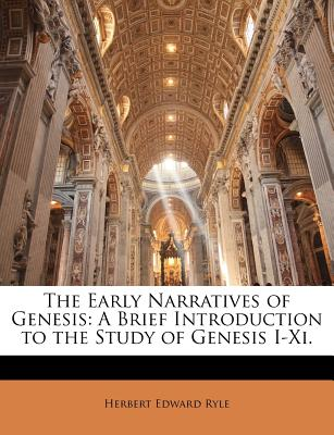 The Early Narratives of Genesis: A Brief Introduction to the Study of Genesis I-XI. - Ryle, Herbert Edward