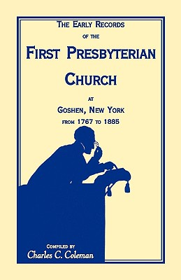 The Early Records of the First Presbyterian Church at Goshen, New York, from 1767 to 1885 (Item C3222) - Coleman, Charles C, and Carpenter, Charles