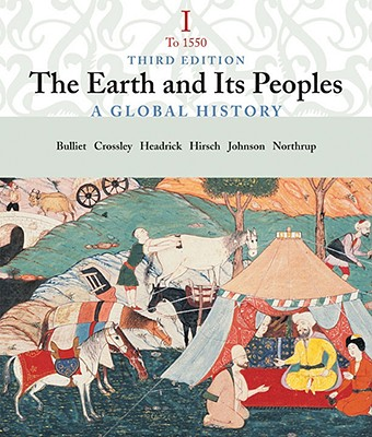 The Earth and Its People: A Global History, Volume I: To 1550 - Bulliet, Richard, and Crossley, Pamela Kyle, and Headrick, Daniel