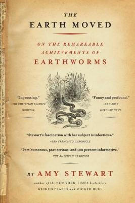 The Earth Moved: On the Remarkable Achievements of Earthworms - Stewart, Amy