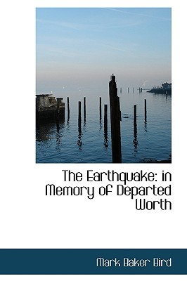 The Earthquake: In Memory of Departed Worth - Bird, Mark Baker