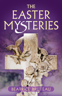 The Easter Mysteries - Bruteau, Beatrice