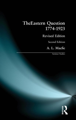 The Eastern Question 1774-1923: Revised Edition - Macfie, A L