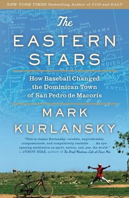 The Eastern Stars: How Baseball Changed the Dominican Town of San Pedro de Macoris - Kurlansky, Mark