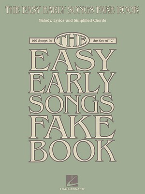 The Easy Early Songs Fake Book: 100 Songs in the Key of C - Hal Leonard Corp