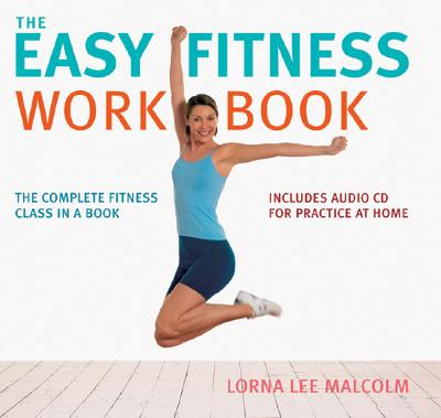 The Easy Fitness Workbook: The Complete Fitness Class in a Book - Malcolm, Lorna Lee