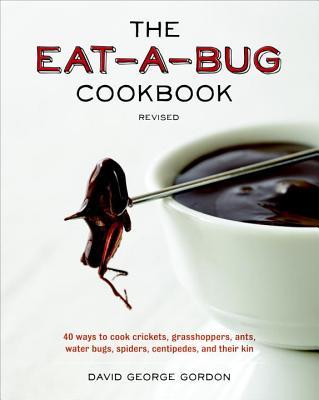 The Eat-A-Bug Cookbook, Revised - Gordon, David George