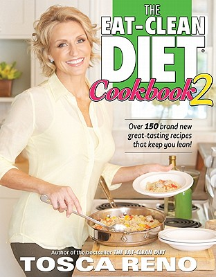 The Eat-Clean Diet Cookbook 2: More Great-Tasting Recipes That Keep You Lean - Reno, Tosca