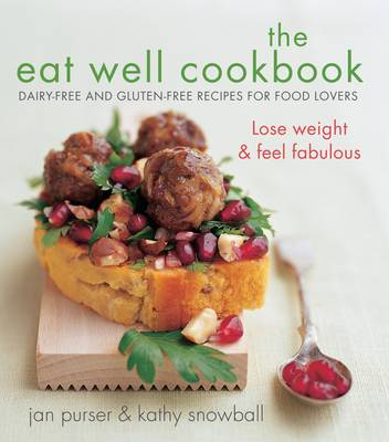 The Eat Well Cookbook: Dairy-Free and Gluten-Free Recipes for Food Lovers - Purser, Jan, and Snowball, Kathy