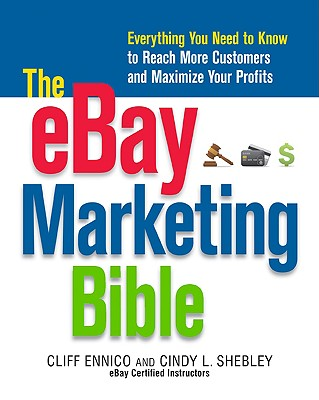 The eBay Marketing Bible: Everything You Need to Know to Reach More Customers and Maximize Your Profits - Ennico, Cliff, and Shebley, Cindy L