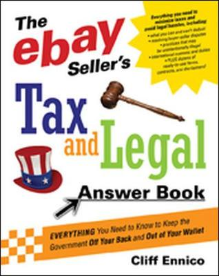The Ebay Seller's Tax and Legal Answer Book: Everything You Need to Know to Keep the Government Off Your Back and Out of Your Wallet - Ennico, Cliff