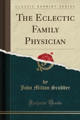 The Eclectic Family Physician (Classic Reprint) - Scudder, John Milton
