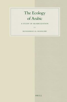 The Ecology of Arabic: A Study of Arabicization - Al-Sharkawi, Muhammad