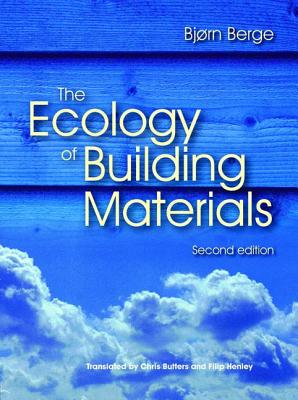 The Ecology of Building Materials - Berge, Bjorn, and Butters, Chris (Translated by), and Henley, Filip (Translated by)