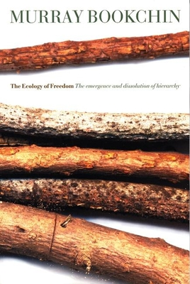 The Ecology of Freedom: The Emergence and Dissolution of Hierarchy - Bookchin, Murray
