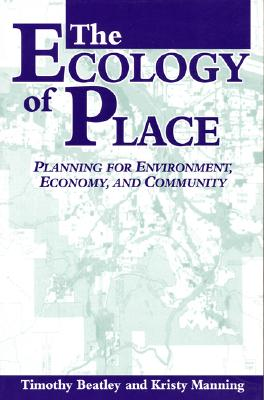 The Ecology of Place: Planning for Environment, Economy, and Community - Beatley, Timothy, Professor, and Manning, Kristy