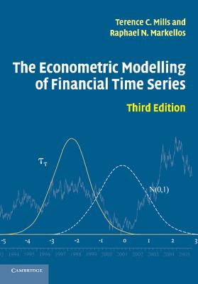 The Econometric Modelling of Financial Time Series - Mills, Terence C, Professor, and Markellos, Raphael N