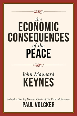 The Economic Consequences of the Peace - Keynes, John Maynard, Fba, and Volcker, Paul A, Professor (Introduction by)