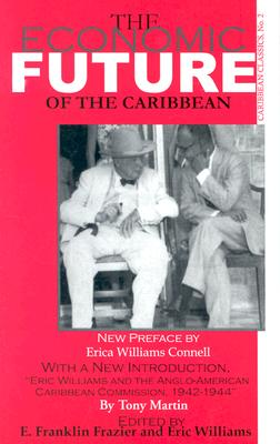 The Economic Future of the Caribbean - Frazier, E Franklin (Editor), and Williams, Eric (Editor), and Connell, Erica Williams (Preface by)