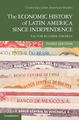 The Economic History of Latin America since Independence - Bulmer-Thomas, Victor