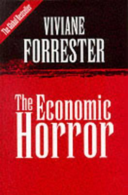 The Economic Horror: Critical Dialogues - Forrester, Viviane