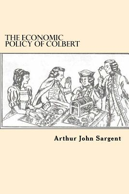 The Economic Policy of Colbert - Sargent, Arthur John