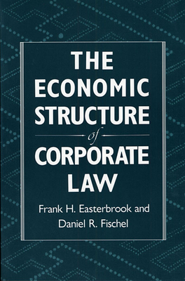 The Economic Structure of Corporate Law - Easterbrook, Frank H, and Fischel, Daniel R