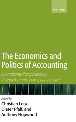 The Economics and Politics of Accounting: International Perspectives on Research Trends, Policy, and Practice - Hopwood, Anthony (Editor)