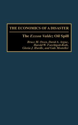 The Economics of a Disaster: The EXXON Valdez Oil Spill - Owen, Bruce M, Mr., and Argue, David A, and Furchtgott Roth, Harold W