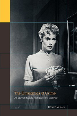 The Economics of Crime: An Introduction to Rational Crime Analysis - Winter, Harold