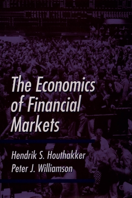 The Economics of Financial Markets - Houthakker, Hendrik S, and Williamson, Peter J