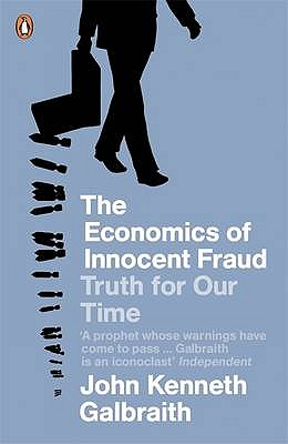 The Economics of Innocent Fraud - Galbraith, John Kenneth