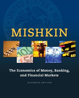 The Economics of Money, Banking and Financial Markets - Mishkin, Frederic S.