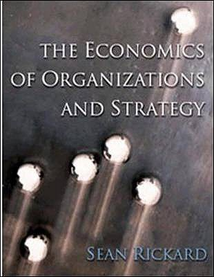 The Economics of Organisations and Strategy - Rickard, Sean