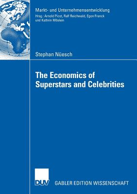 The Economics of Superstars and Celebrities - Franck, Prof Dr Egon (Foreword by)