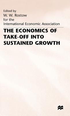 The Economics of Take-off into Sustained Growth - Rostow, W. W. (Editor), and Baker, Rex G., Jr. (Editor)