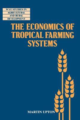 The Economics of Tropical Farming Systems - Upton, Martin