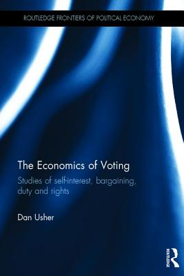 The Economics of Voting: Studies of self-interest, bargaining, duty and rights - Usher, Dan