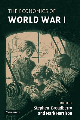 The Economics of World War I - Broadberry, Stephen (Editor), and Harrison, Mark (Editor)