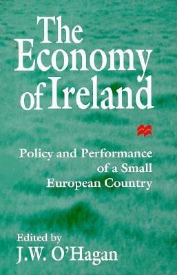 The Economy of Ireland: Policy and Performance of a Small European Country - O'Hagan, J (Editor)