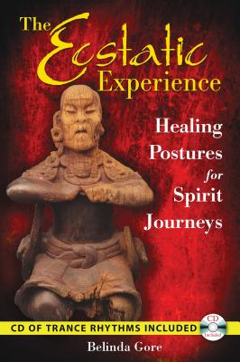 The Ecstatic Experience: Healing Postures for Spirit Journeys - Gore, Belinda