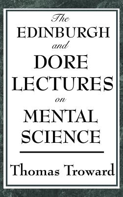 The Edinburgh and Dore Lectures on Mental Science - Troward, Thomas