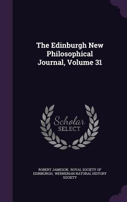 The Edinburgh New Philosophical Journal, Volume 31 - Jameson, Robert, and Royal Society of Edinburgh (Creator), and Wernerian Natural History Society (Creator)