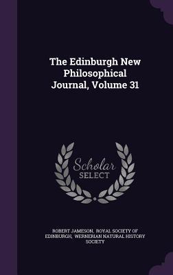 The Edinburgh New Philosophical Journal, Volume 31 - Jameson, Robert, and Royal Society of Edinburgh (Creator), and Wernerian Natural History Society (Creator)